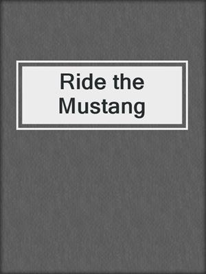 Ride the Mustang