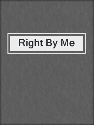 cover image of Right By Me