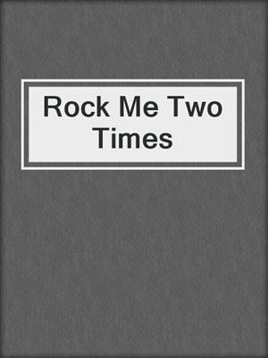 cover image of Rock Me Two Times