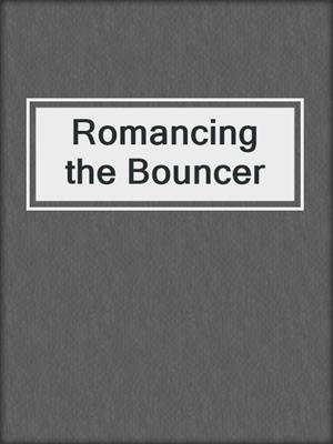 cover image of Romancing the Bouncer