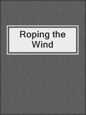 cover image of Roping the Wind