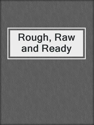 cover image of Rough, Raw and Ready