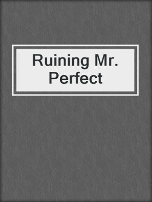 cover image of Ruining Mr. Perfect