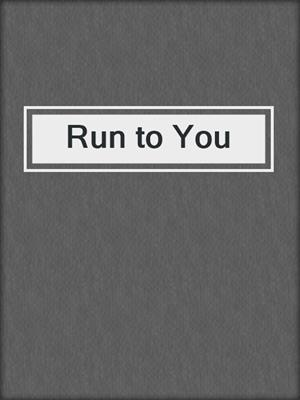 cover image of Run to You