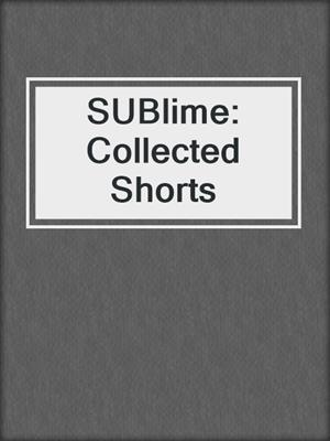 cover image of SUBlime: Collected Shorts