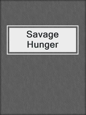 cover image of Savage Hunger