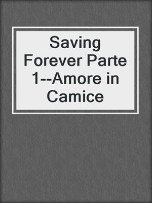 cover image of Saving Forever Parte 1--Amore in Camice