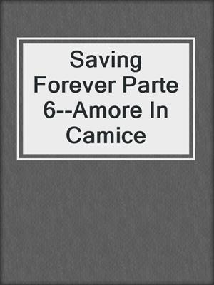 cover image of Saving Forever Parte 6--Amore In Camice