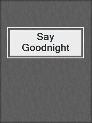 cover image of Say Goodnight