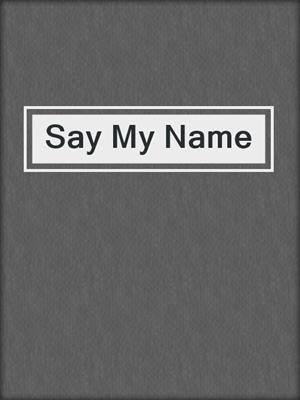 cover image of Say My Name