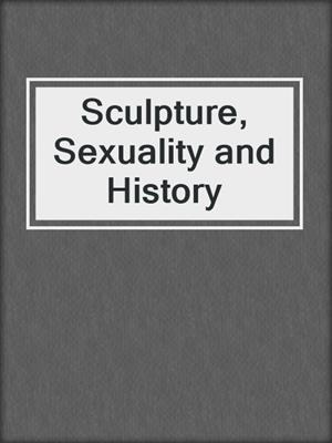 cover image of Sculpture, Sexuality and History