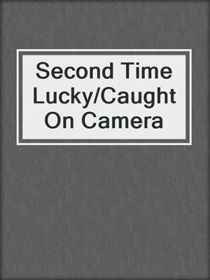 cover image of Second Time Lucky/Caught On Camera