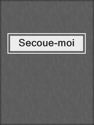 cover image of Secoue-moi
