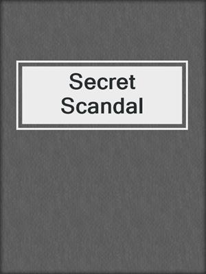 cover image of Secret Scandal