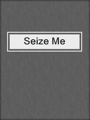 cover image of Seize Me