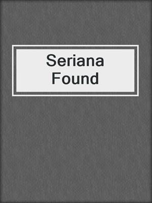 cover image of Seriana Found