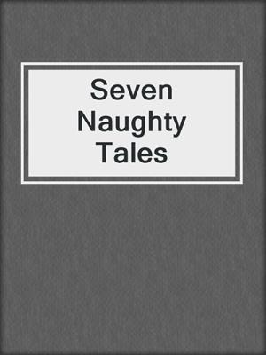 cover image of Seven Naughty Tales