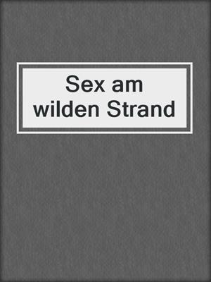 cover image of Sex am wilden Strand