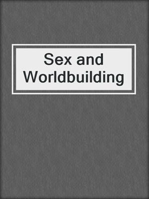 cover image of Sex and Worldbuilding