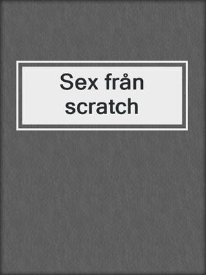 cover image of Sex från scratch