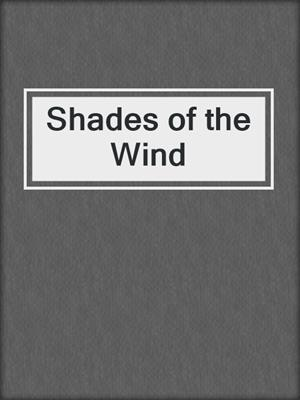 cover image of Shades of the Wind