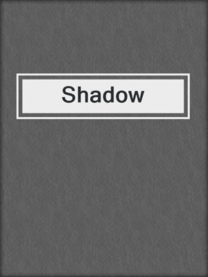 cover image of Shadow