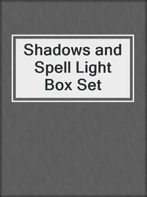 cover image of Shadows and Spell Light Box Set