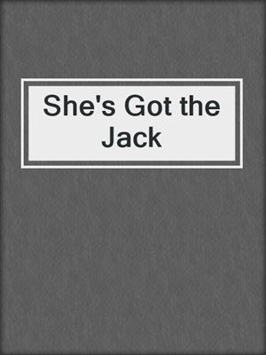 cover image of She's Got the Jack