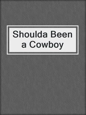 cover image of Shoulda Been a Cowboy