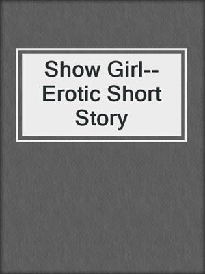 cover image of Show Girl--Erotic Short Story
