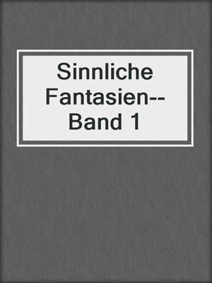 cover image of Sinnliche Fantasien--Band 1
