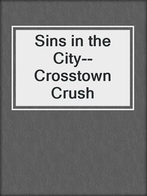 cover image of Sins in the City--Crosstown Crush