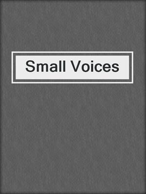 cover image of Small Voices