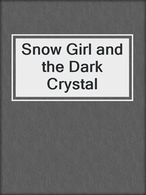 cover image of Snow Girl and the Dark Crystal