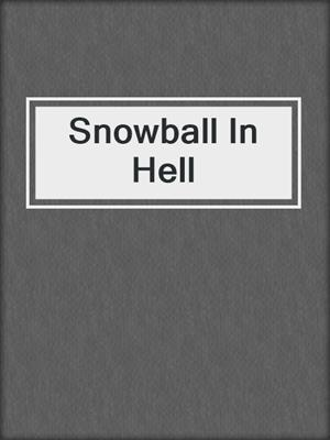 cover image of Snowball In Hell