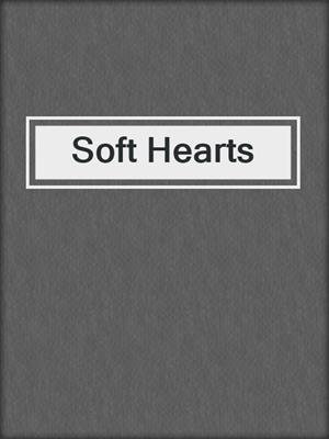 cover image of Soft Hearts