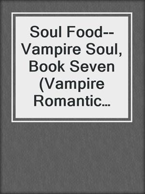 cover image of Soul Food--Vampire Soul, Book Seven (Vampire Romantic Comedy)