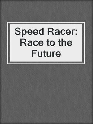 cover image of Speed Racer: Race to the Future