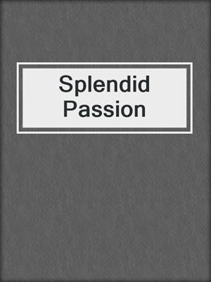 cover image of Splendid Passion
