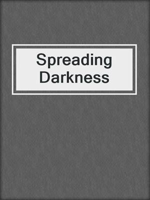cover image of Spreading Darkness