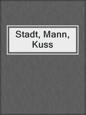cover image of Stadt, Mann, Kuss