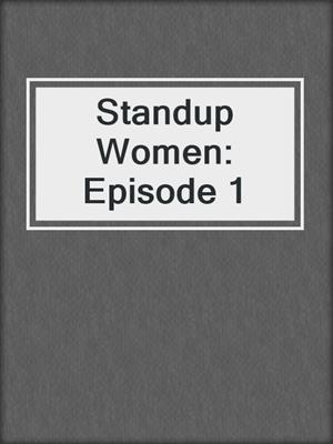 cover image of Standup Women: Episode 1