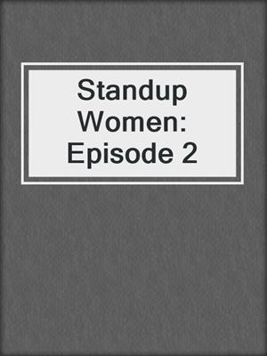 cover image of Standup Women: Episode 2