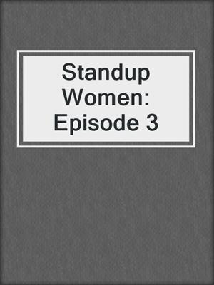 cover image of Standup Women: Episode 3