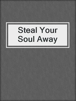 cover image of Steal Your Soul Away