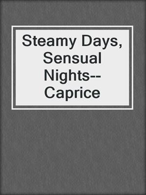 cover image of Steamy Days, Sensual Nights--Caprice