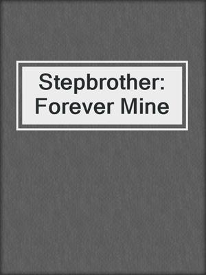 cover image of Stepbrother: Forever Mine