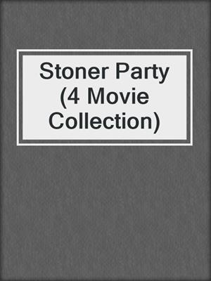 cover image of Stoner Party (4 Movie Collection)