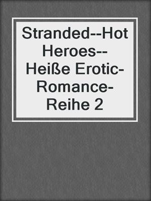 cover image of Stranded--Hot Heroes--Heiße Erotic-Romance-Reihe 2