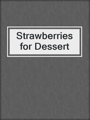 cover image of Strawberries for Dessert